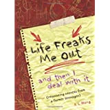Life Freaks Me Out: And Then I Deal with It