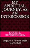 img - for My Spiritual Journey, as an Intercessor: My Journal for One Week Hearing God (My Spiritual Journey, as an Intercessor Booklet Book 1) book / textbook / text book
