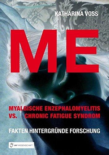 ME - Myalgische Enzephalomyelitis vs. Chronic Fatigue Syndrom: Fakten Hintergründe Forschung Taschenbuch – 16. Juli 2015 Katharina Voss Monsenstein und Vannerdat 3959021003 General