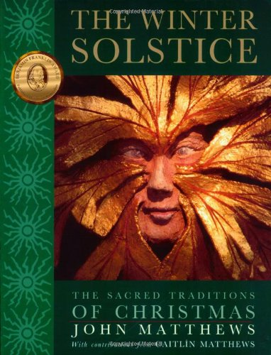 The Winter Solstice: The Sacred Traditions of Christmas
