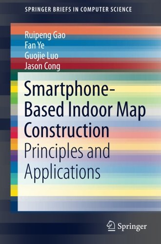 Smartphone-Based Indoor Map Construction: Principles and Applications (SpringerBriefs in Computer Science) by Springer