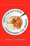 How Italian Food Conquered the World, John F. Mariani, 0230104398