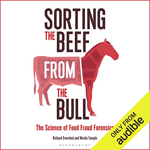 Sorting the Beef from the Bull: The Science of Food Fraud Forensics by Richard Evershed, Nicola Temple