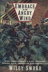 Embrace an Angry Wind: The Confederacy's Last Hurrah: Spring Hill, Franklin, and Nashville