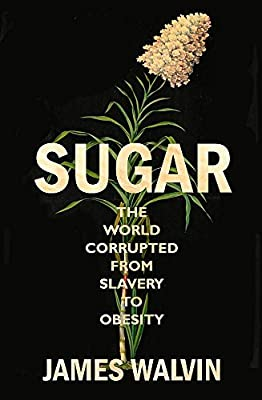Sugar: The world corrupted, from slavery to obesity: Amazon.es: Walvin, Professor James: Libros en idiomas extranjeros