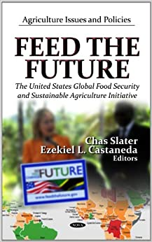FEED THE FUTUREUS GLOBAL FOOD (Agriculture Issues and Policies: Government Procedures and Operations)