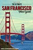 img - for The Ultimate San Francisco Travel Guide - Travel to San Francisco On a Budget: The Only San Francisco Travel Guide That You Need book / textbook / text book
