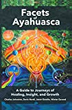 Facets of Ayahuasca: A Guide to Journeys of