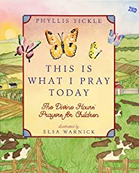 This Is What I Pray Today: Divine Hours Prayers For Children