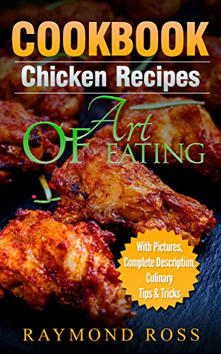 CookBook.Chicken Recipes: Art Of Eating (Quick and Easy Cooking Series, Chicken Recipes CookBook, Easy Chicken Recipes, Grilled Chicken, Fried Chicken, Baked Chicken, Recetas De Pollo, Receta Libro) (Best Baked Turkey Wings Recipe)