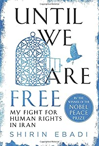 Until We Are Free: My Fight for Human Rights in Iran by Random House