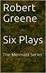 Robert Greene - Six Plays: The Complete Works of Robert Greene - The Mermaid Series