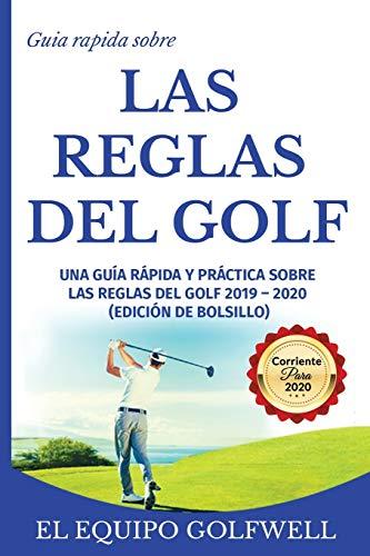 Guía rápida de la  REGLAS DE GOLF: Una guía rápida y práctica de las reglas de golf 2019 (edición de bolsillo) por El Equipo Golfwell