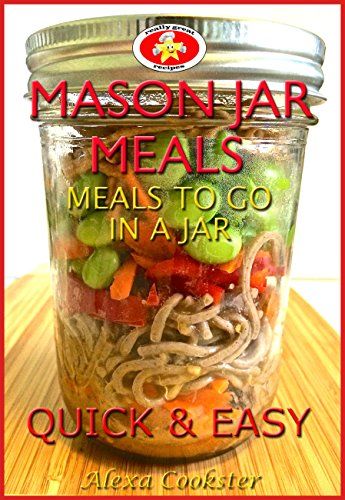 Mason Jar Meals: 30 Quick Easy Recipes for Meals to Go in a Jar by [Cookster, Alexa]