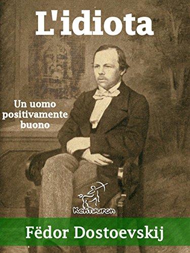 """L'idiota (""""Un uomo positivamente buono"""") (Italian Edition)"""