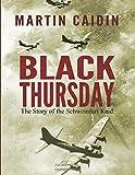 Black Thursday: The Story of the Schweinfurt Raid