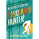 Beverley Green: Sasquatch Hunter: Book One of the Beverley Green Chronicles