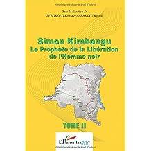 Simon Kimbangu Le Prophète de la Libératon de l'Homme noir Tome