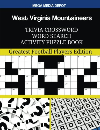 (West Virginia Mountaineers Trivia Crossword Word Search Activity Puzzle Book: Greatest Football Players Edition)