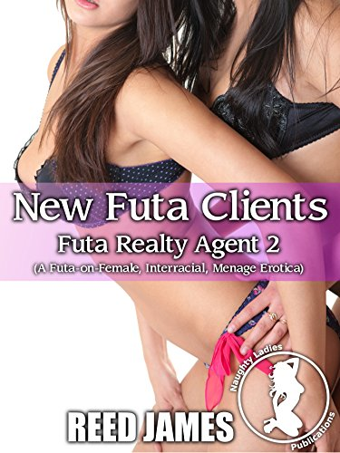 New Futa Clients (Futa Realty Agent 2): (A Futa-on-Female, Interracial, Menage Erotica)
