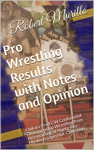 Pro Wrestling Results with Notes and Opinion: Chikara Pro ECW Continental Championship Wrestling from Arizona Ring of Honor Rey Mysterio superstar Collection