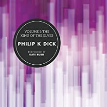 Volume I: The King of the Elves Audiobook by Philip K. Dick Narrated by Kate Rudd