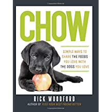 Chow: Simple Ways to Share the Foods You Love with the Dogs You Love