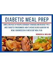 Diabetic Meal Prep: Simple and Healthy recipes cookbook to manage and reverse type 1 and 2 diabetes for beginners. How to reduce blood sugar for the newly diagnosed on a 9 weeks diet meal plan