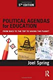 Political Agendas for Education: From Race to the Top to Saving the Planet (Sociocultural, Political, and Historical Studies in Education)