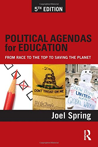 Political Agendas for Education: From Race to the Top to Saving the Planet (Sociocultural, Political, and Historical Stu