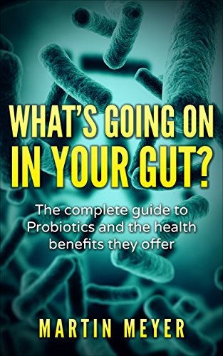 What is a Probiotic, Probiotics against Obesity, Colon Cancer, Inflammatory Bowel Disease, Heart Disease, Multiple Sclerosis, Weight Loss, Cholesterol, Diabetes and Autism. Digestive Wellness by [Meyer, Martin]