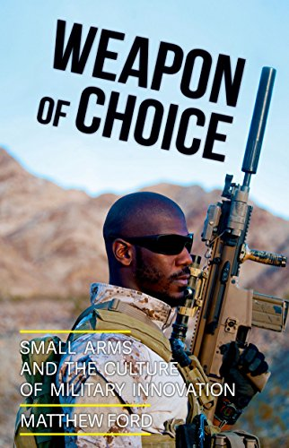Weapon of Choice: Small Arms and the Culture of Military Innovation (Arms Weapon)