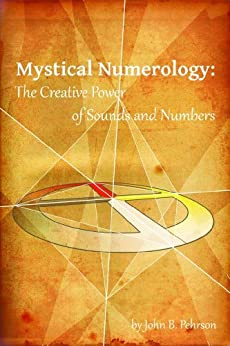Mystical Numerology: The Creative Power of Sounds and Numbers by [Pehrson, John B.]