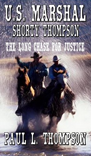 U.S. Marshal Shorty Thompson - The Long Chase For Justice: Tales of the Old West Book 17: From The Author of