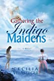 Gathering the Indigo Maidens, Libros Publishing and Cecilia Velastegui, 0983745811