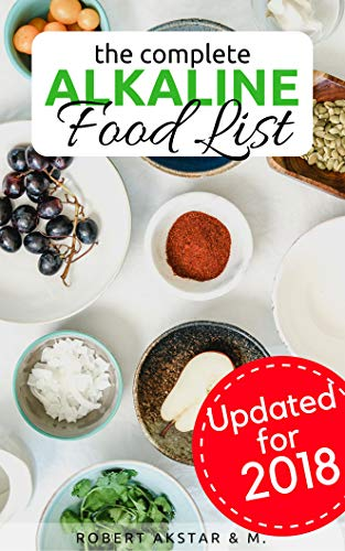The Complete Alkaline Food List (Updated for 2018): Reclaim Your Health, Lose Weight