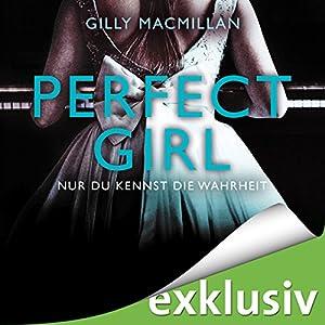 Perfect Girl: Nur du kennst die Wahrheit Hörbuch von Gilly Macmillan Gesprochen von: Vanida Karun