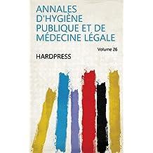 Annales d'hygiène publique et de médecine légale Volume 26 (French Edition)
