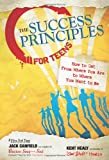 The Success Principles for Teens, Jack L. Canfield and Kent Healy, 0757307272