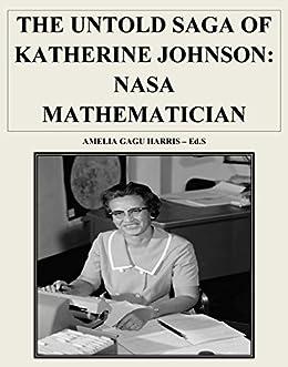 """}DJVU} THE UNTOLD SAGA OF KATHERINE JOHNSON - NASA MATHEMATICIAN: """"HUMAN COMPUTER"""". aging products datos perdio Student"""