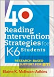 40 Reading Intervention Strategies for K-6 Students 9781935249252