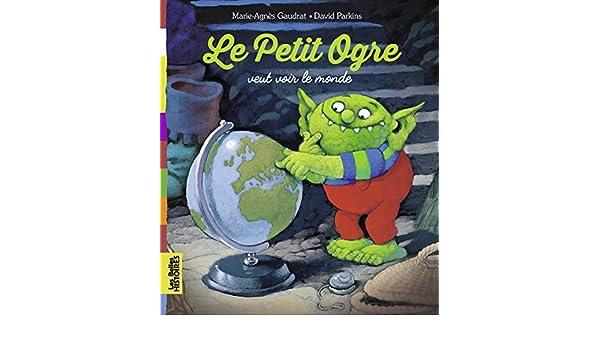 Le petit ogre veut voir le monde: Marie-Agnès Gaudrat ...
