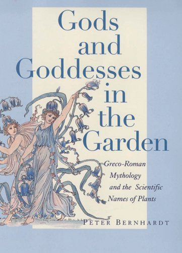Download Gods and Goddesses in the Garden: Greco-Roman Mythology and the Scientific Names of Plants pdf