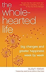 The Wholehearted Life: Big Changes and Greater Happiness Week by Week by Susyn Reeve (2014-11-18)