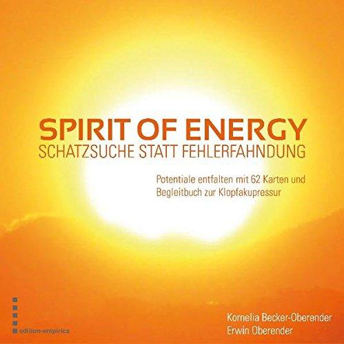 Spirit of Energy: Schatzsuche statt Fehlerfahndung - Potenziale entfalten mit 62 Karten u. Begleitbuch zur Klopfakupressur