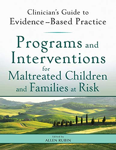Programs and Interventions for Maltreated Children and Families at Risk: Clinician's Guide to Evidence-Based Practice (History Of Social Welfare Policies And Programs)