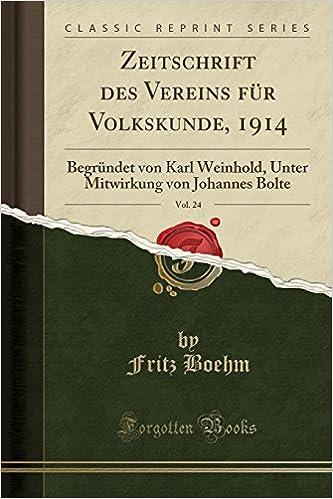 Zeitschrift des Vereins für Volkskunde, 1914, Vol. 24: Begründet von Karl Weinhold, Unter Mitwirkung von Johannes Bolte (Classic Reprint)
