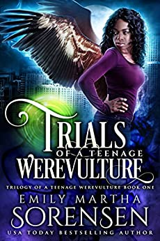 Trials of a Teenage Werevulture (Trilogy of a Teenage Werevulture Book 1) by [Sorensen, Emily Martha]