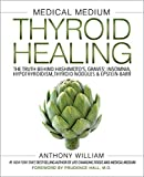Book cover from Medical Medium Thyroid Healing: The Truth behind Hashimotos, Graves, Insomnia, Hypothyroidism, Thyroid Nodules & Epstein-Barr by Anthony William