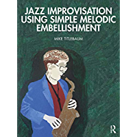 Jazz Improvisation Using Simple Melodic Embellishment (English Edition)